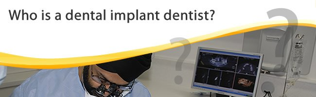 Who is a dental implant dentist